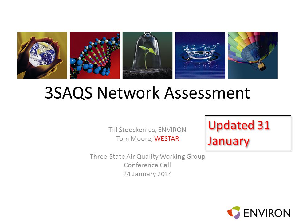 3SAQS Network Assessment Till Stoeckenius, ENVIRON Tom Moore, WESTAR Three-State Air Quality Working Group Conference Call 24 January 2014 Updated 31