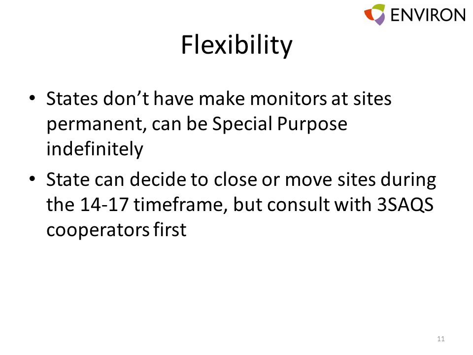 Flexibility States don't have make monitors at sites permanent, can be Special Purpose indefinitely State can decide to close or move sites during the 14-17 timeframe, but consult with 3SAQS cooperators first 11