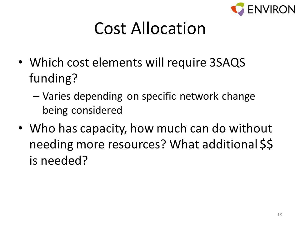 Cost Allocation Which cost elements will require 3SAQS funding? – Varies depending on specific network change being considered Who has capacity, how m