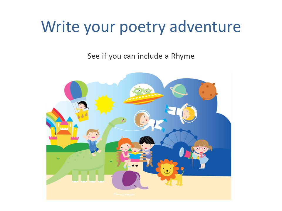 Write your poetry adventure See if you can include a Rhyme