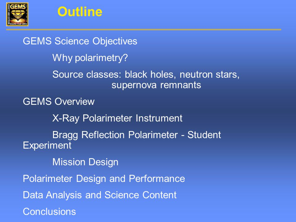 Outline GEMS Science Objectives Why polarimetry.