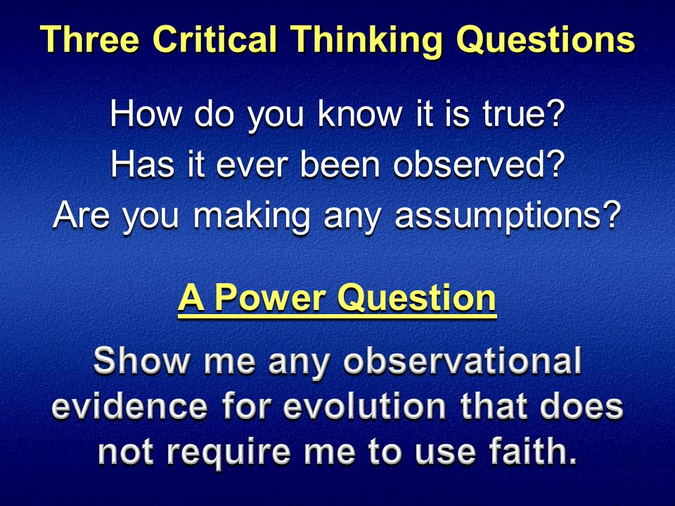 Three Critical Thinking Questions How do you know it is true.