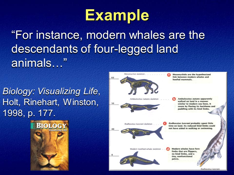 For instance, modern whales are the descendants of four-legged land animals… Biology: Visualizing Life, Holt, Rinehart, Winston, 1998, p.