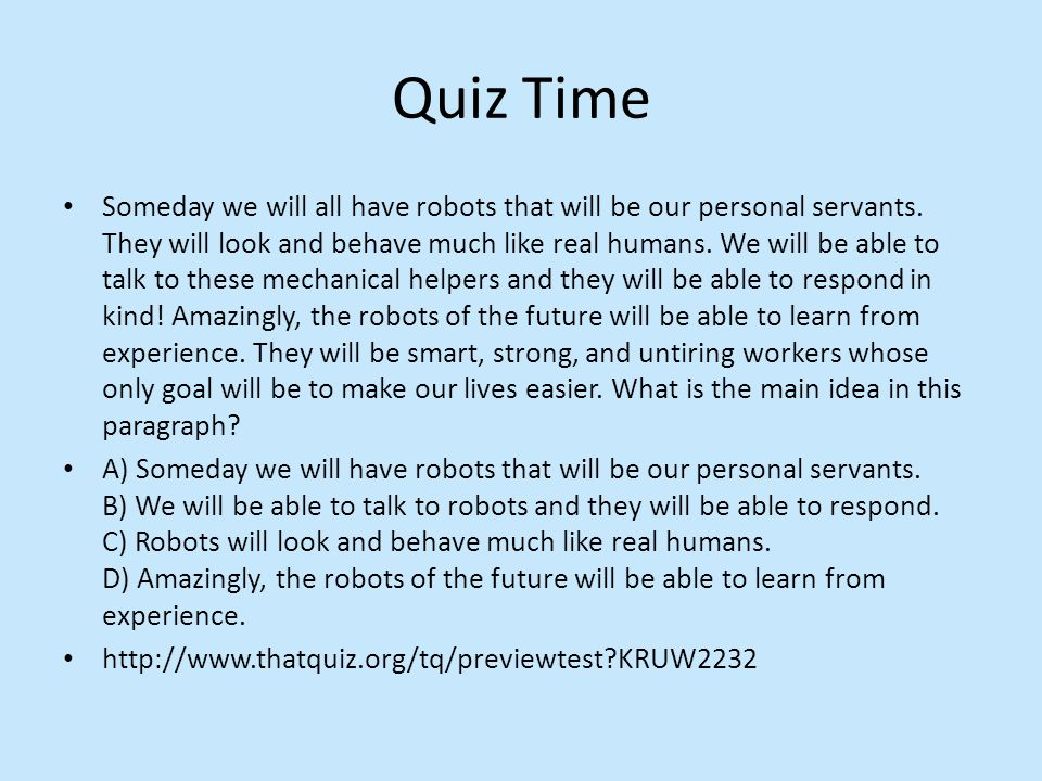 Quiz Time Someday we will all have robots that will be our personal servants.