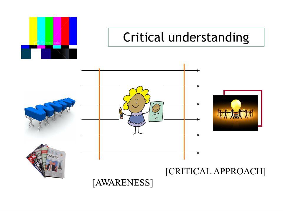 Critical understanding [AWARENESS] [CRITICAL APPROACH]