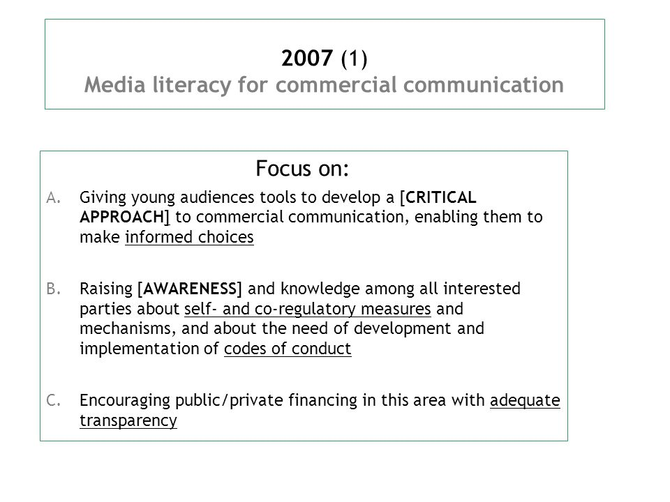 2007 (2) Media Literacy for audiovisual works Focus on:  Providing to young European audiences, better [AWARENESS] and knowledge about our film heritage and increasing interest in these films and in recent European films  Promoting the acquisition of audiovisual [MEDIA PRODUCTION] and [CREATIVITY SKILLS]  Understanding the importance of copyright, from the perspective of both consumers and creators of content