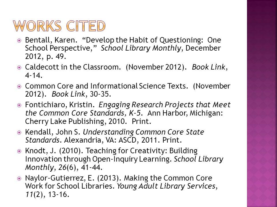 """ Bentall, Karen. """"Develop the Habit of Questioning: One School Perspective,"""" School Library Monthly, December 2012, p. 49.  Caldecott in the Classro"""