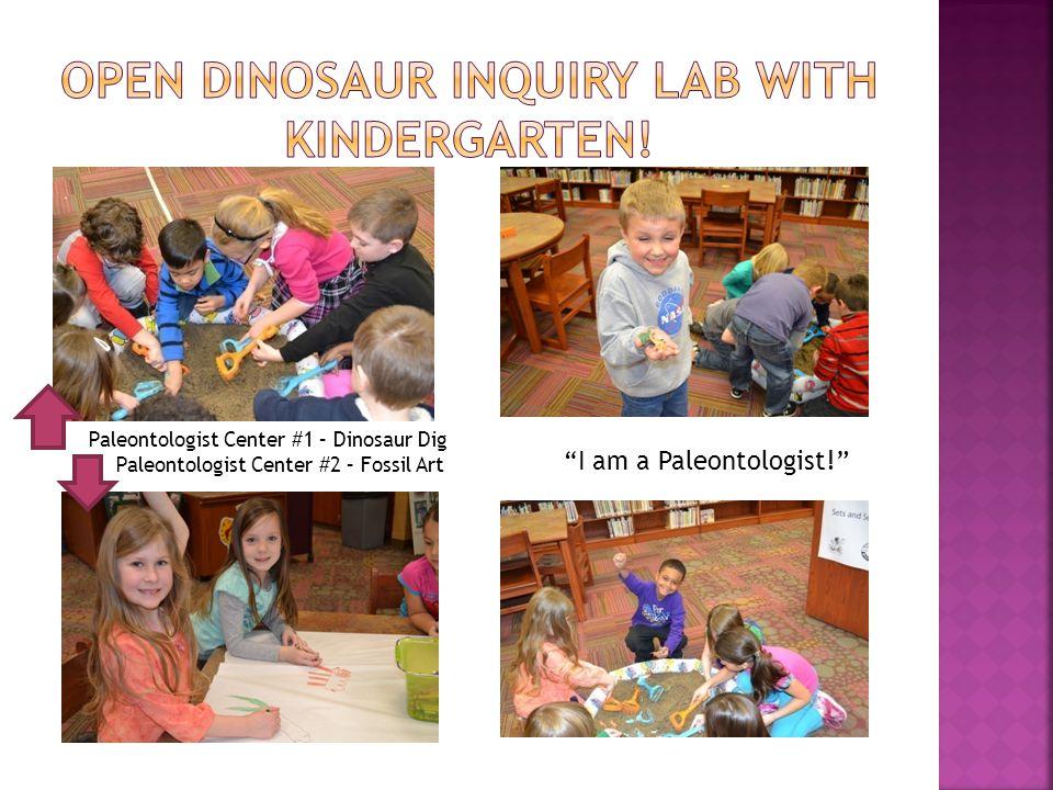 Paleontologist Center #1 – Dinosaur Dig Paleontologist Center #2 – Fossil Art I am a Paleontologist!