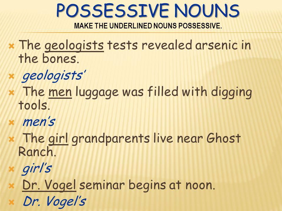 POSSESSIVE NOUNS POSSESSIVE NOUNS MAKE THE UNDERLINED NOUNS POSSESSIVE.