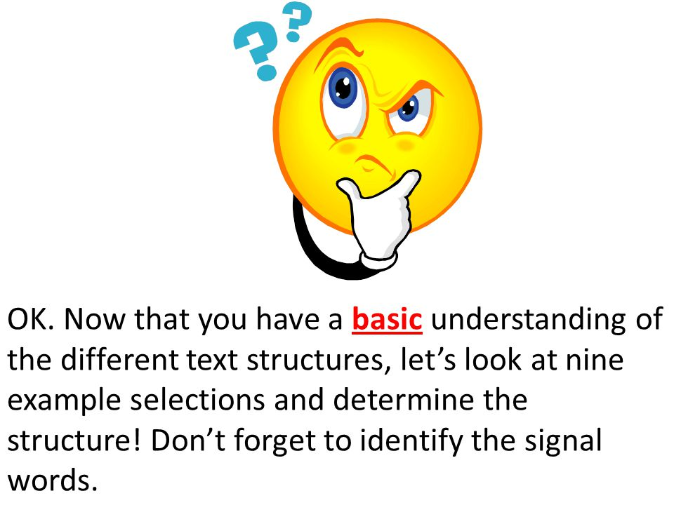 OK. Now that you have a basic understanding of the different text structures, let's look at nine example selections and determine the structure! Don't