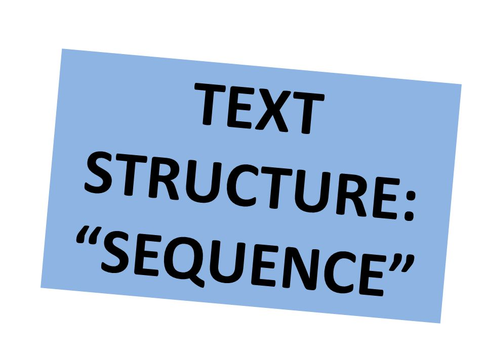 """TEXT STRUCTURE: """"SEQUENCE"""""""