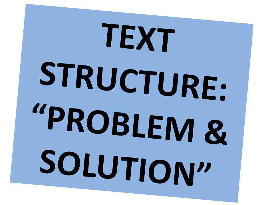 "TEXT STRUCTURE: ""PROBLEM & SOLUTION"""