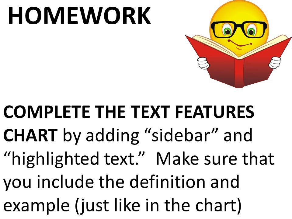 """HOMEWORK COMPLETE THE TEXT FEATURES CHART by adding """"sidebar"""" and """"highlighted text."""" Make sure that you include the definition and example (just like"""
