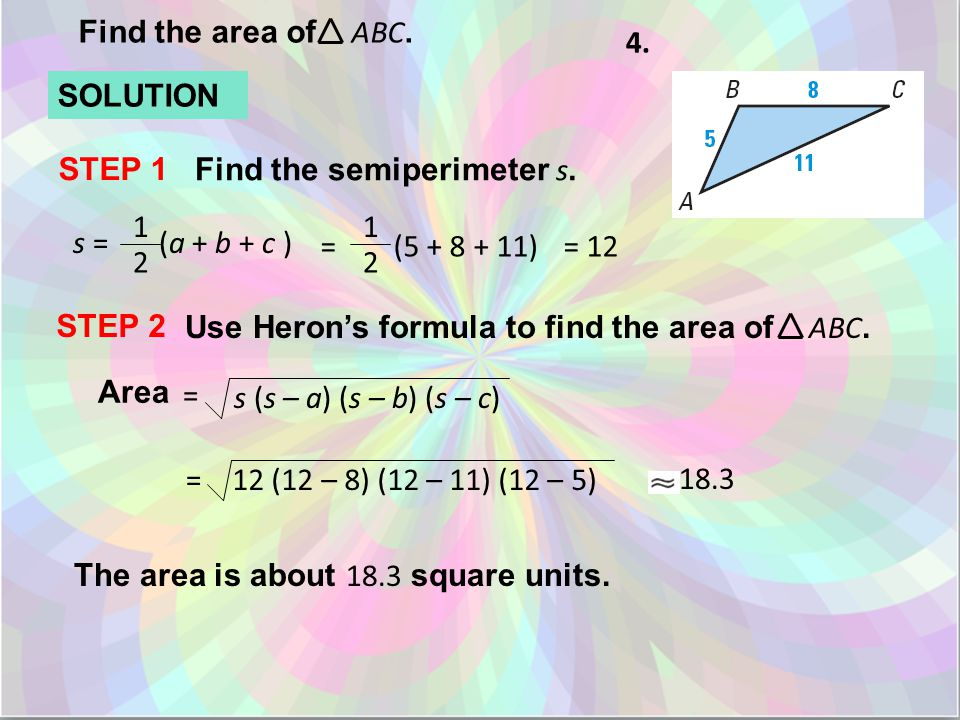 Find the area of ABC. 4. SOLUTION STEP 1 Find the semiperimeter s.