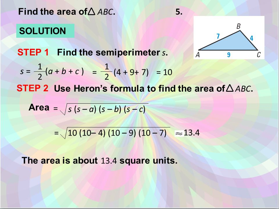 Find the area of ABC. 5. SOLUTION STEP 1 Find the semiperimeter s.