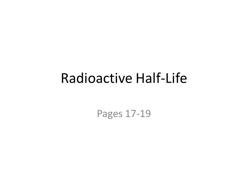 Radioactive Half-Life Pages 17-19