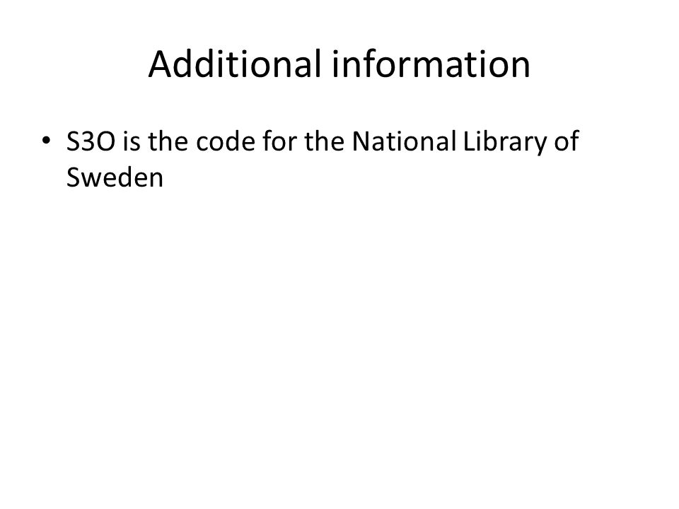 Additional information S3O is the code for the National Library of Sweden