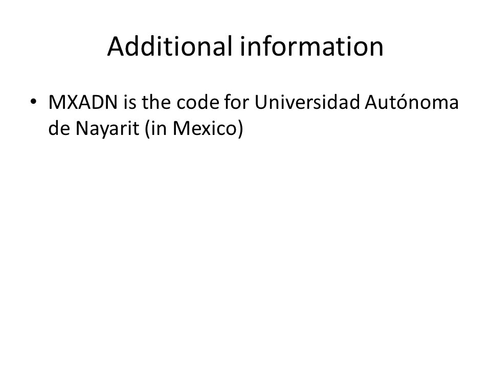 Additional information MXADN is the code for Universidad Autónoma de Nayarit (in Mexico)