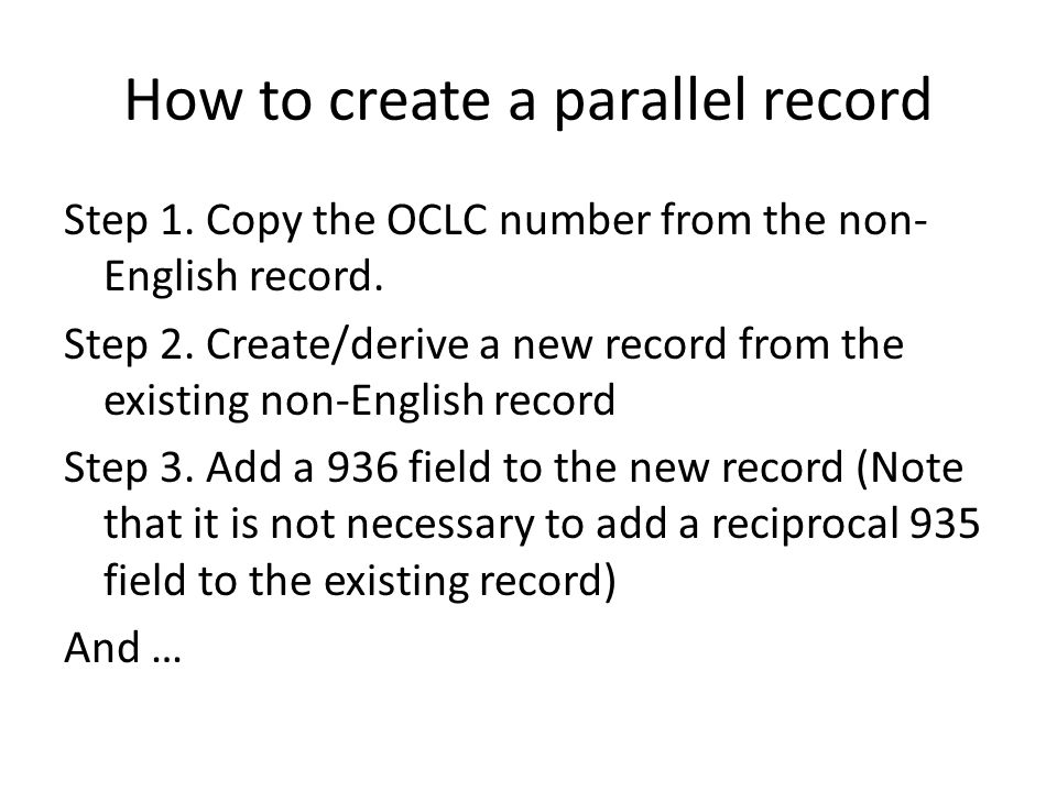 How to create a parallel record Step 1. Copy the OCLC number from the non- English record.