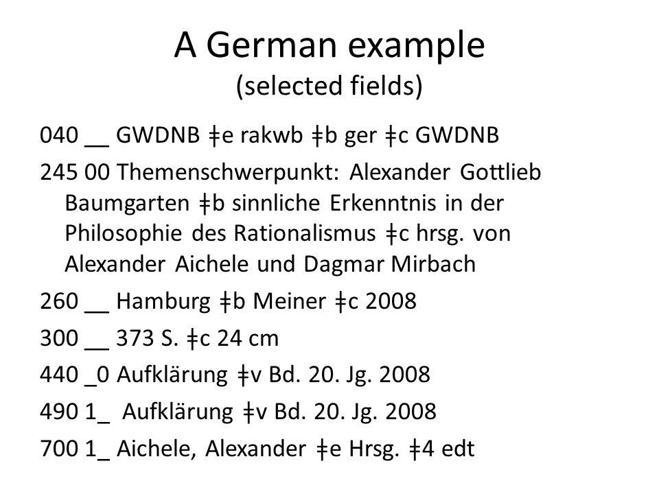 A German example (selected fields) 040 __ GWDNB ǂe rakwb ǂb ger ǂc GWDNB 245 00 Themenschwerpunkt: Alexander Gottlieb Baumgarten ǂb sinnliche Erkenntnis in der Philosophie des Rationalismus ǂc hrsg.