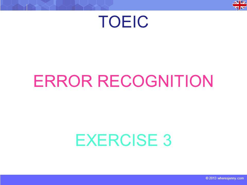 © 2013 wheresjenny.com TOEIC ERROR RECOGNITION EXERCISE 3