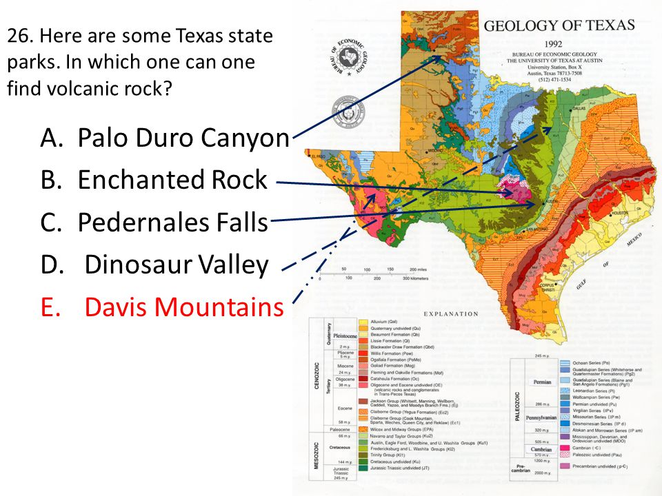 26. Here are some Texas state parks. In which one can one find volcanic rock? A.Palo Duro Canyon B.Enchanted Rock C.Pedernales Falls D. Dinosaur Valle