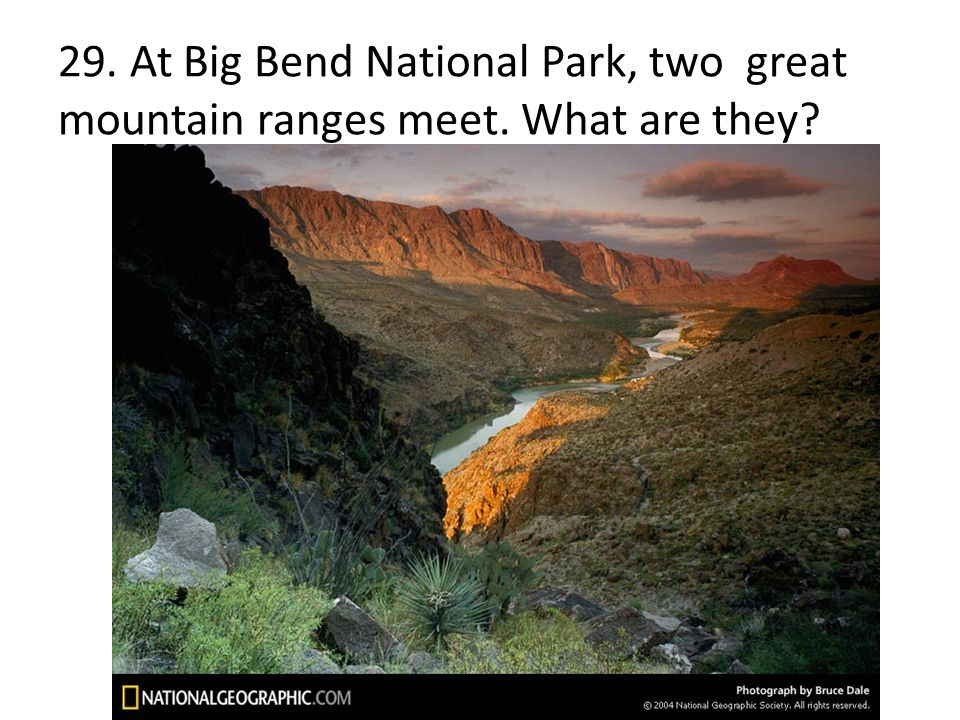 29. At Big Bend National Park, two great mountain ranges meet. What are they?