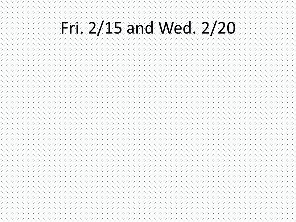 Fri. 2/15 and Wed. 2/20