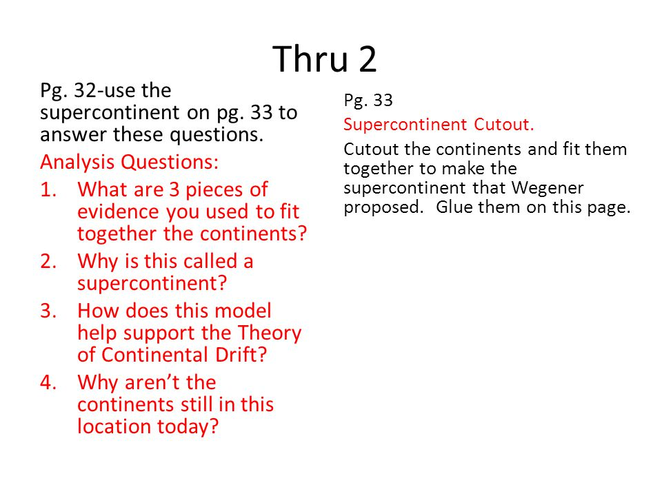 Thru 2 Pg.32-use the supercontinent on pg. 33 to answer these questions.