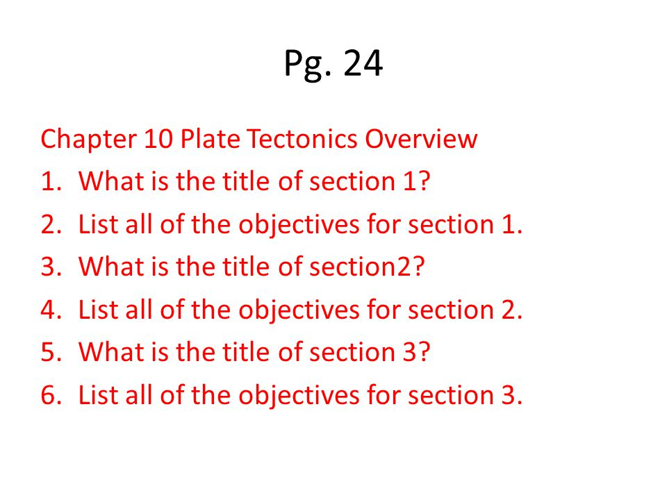 Pg.24 Chapter 10 Plate Tectonics Overview 1.What is the title of section 1.
