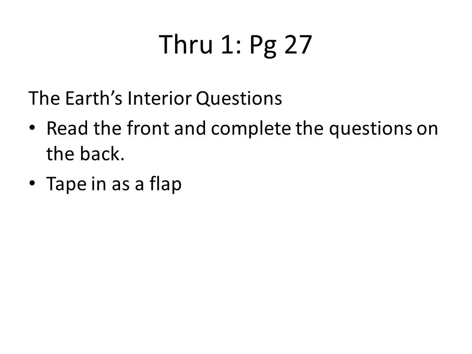 Thru 1: Pg 27 The Earth's Interior Questions Read the front and complete the questions on the back.