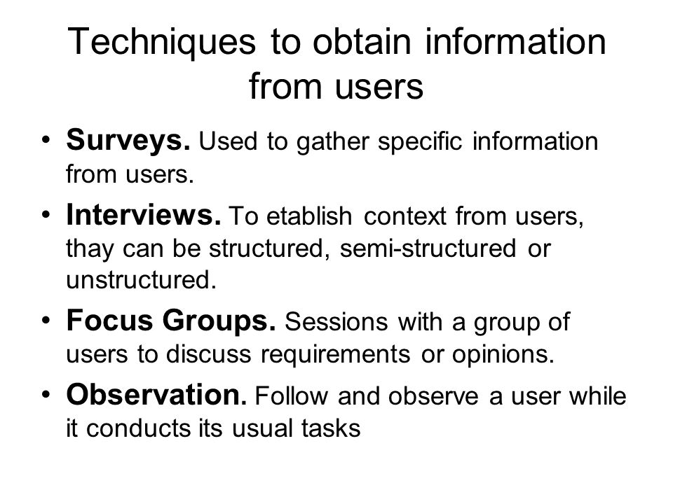 Techniques to obtain information from users Surveys.