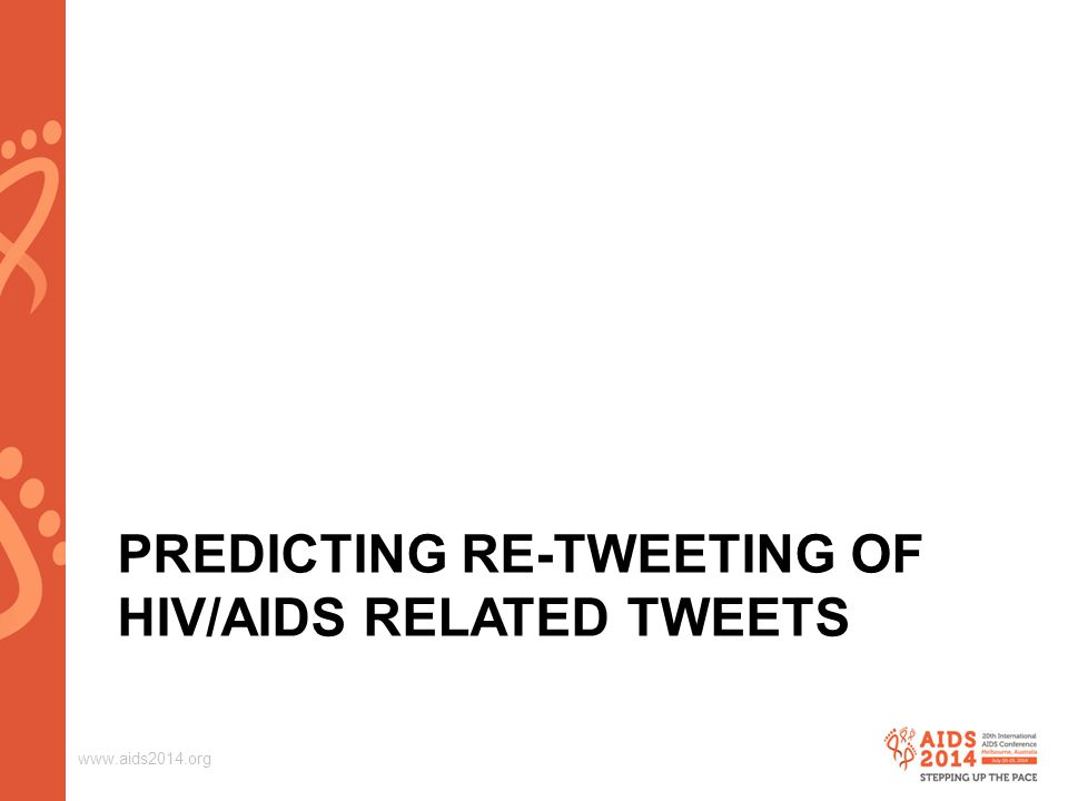 www.aids2014.org PREDICTING RE-TWEETING OF HIV/AIDS RELATED TWEETS