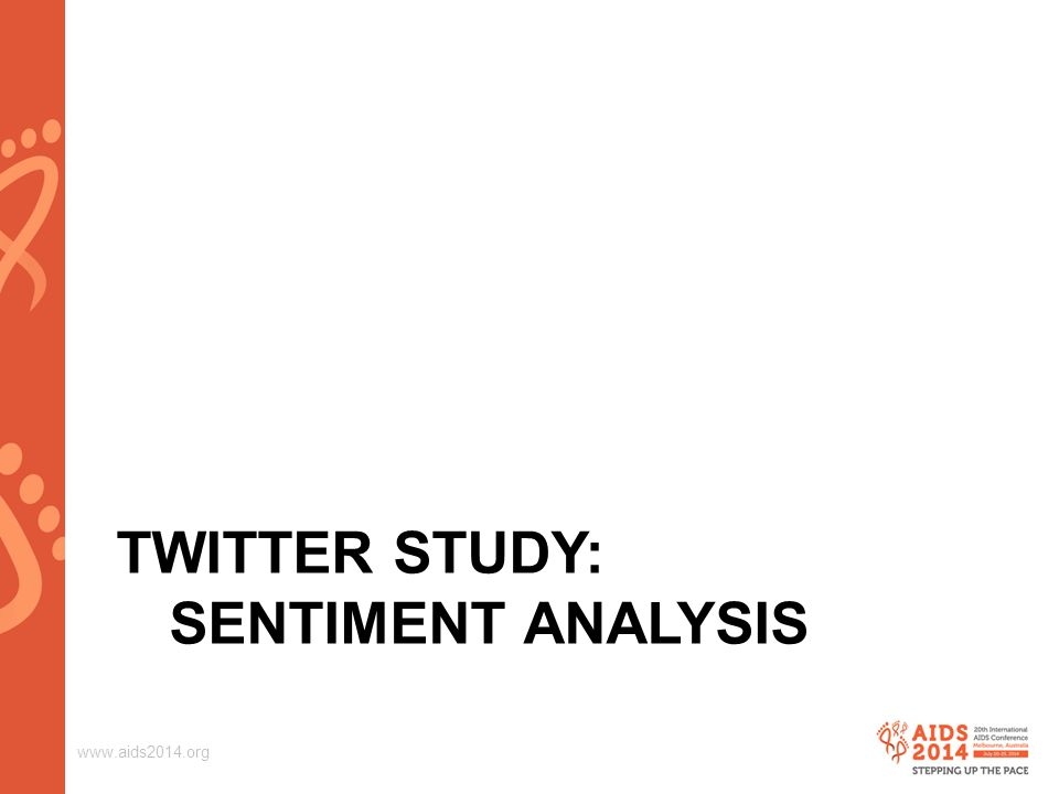 www.aids2014.org TWITTER STUDY: SENTIMENT ANALYSIS