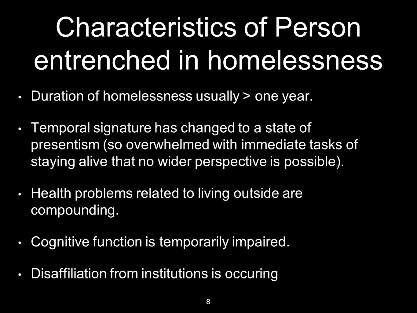 Characteristics of Person entrenched in homelessness Duration of homelessness usually > one year. Temporal signature has changed to a state of present
