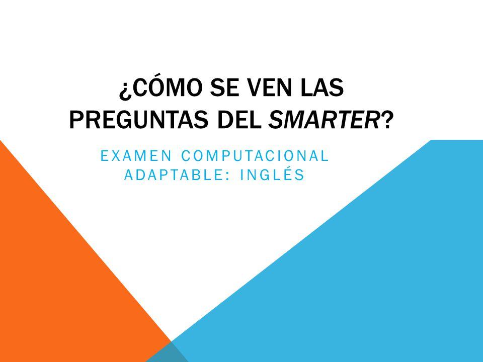 ¿CÓMO SE VEN LAS PREGUNTAS DEL SMARTER EXAMEN COMPUTACIONAL ADAPTABLE: INGLÉS