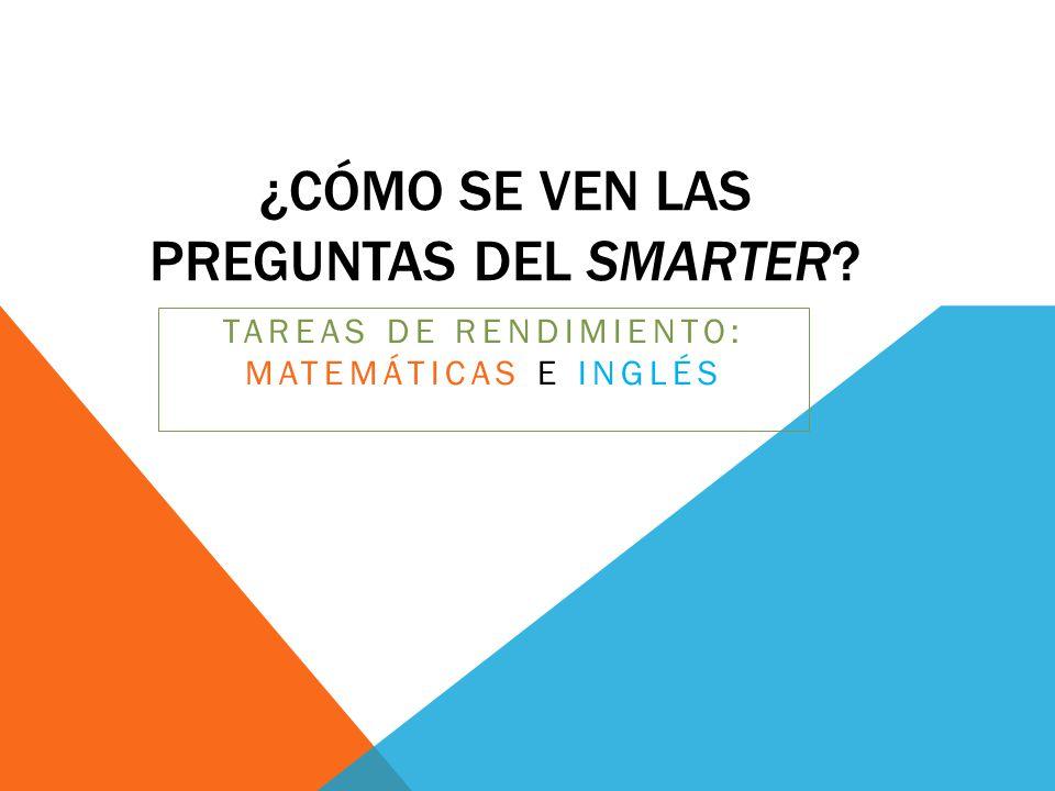 TAREAS DE RENDIMIENTO: MATEMÁTICAS E INGLÉS ¿CÓMO SE VEN LAS PREGUNTAS DEL SMARTER