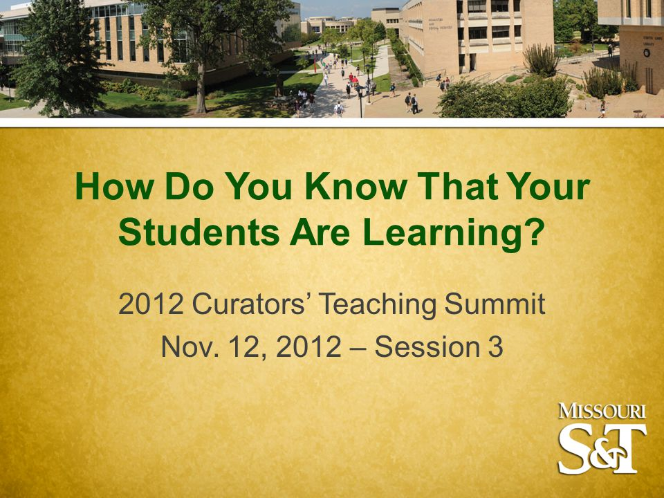 How Do You Know That Your Students Are Learning. 2012 Curators' Teaching Summit Nov.