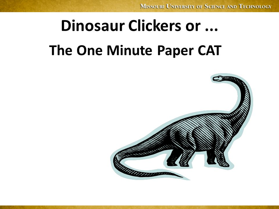 Dinosaur Clickers or... The One Minute Paper CAT