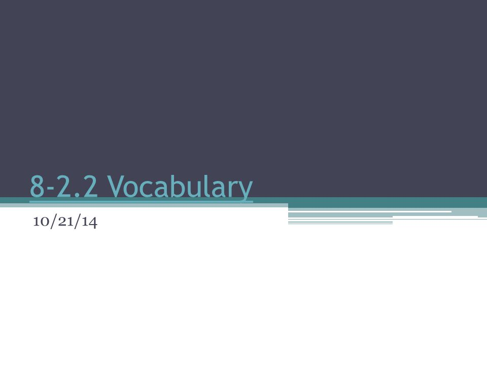 8-2.2 Vocabulary 10/21/14