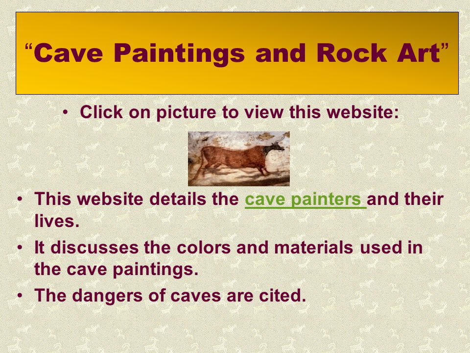 """"""" Cave Paintings and Rock Art """" Click on picture to view this website: This website details the cave painters and their lives.cave painters It discuss"""