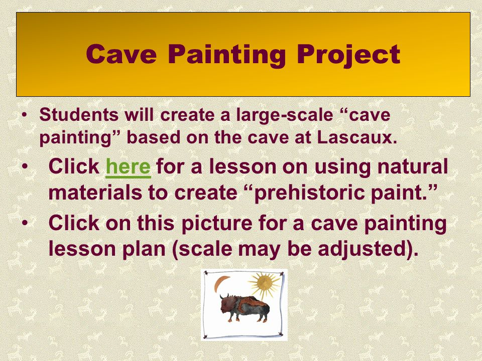 """Cave Painting Project Students will create a large-scale """"cave painting"""" based on the cave at Lascaux. Click here for a lesson on using natural materi"""