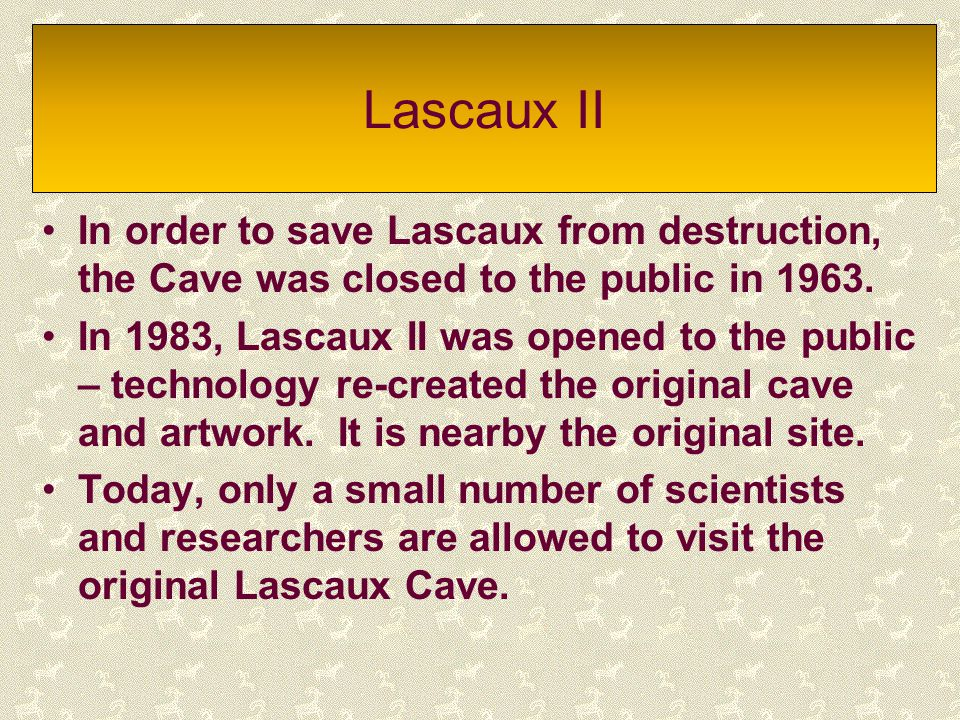 Lascaux II In order to save Lascaux from destruction, the Cave was closed to the public in 1963. In 1983, Lascaux II was opened to the public – techno
