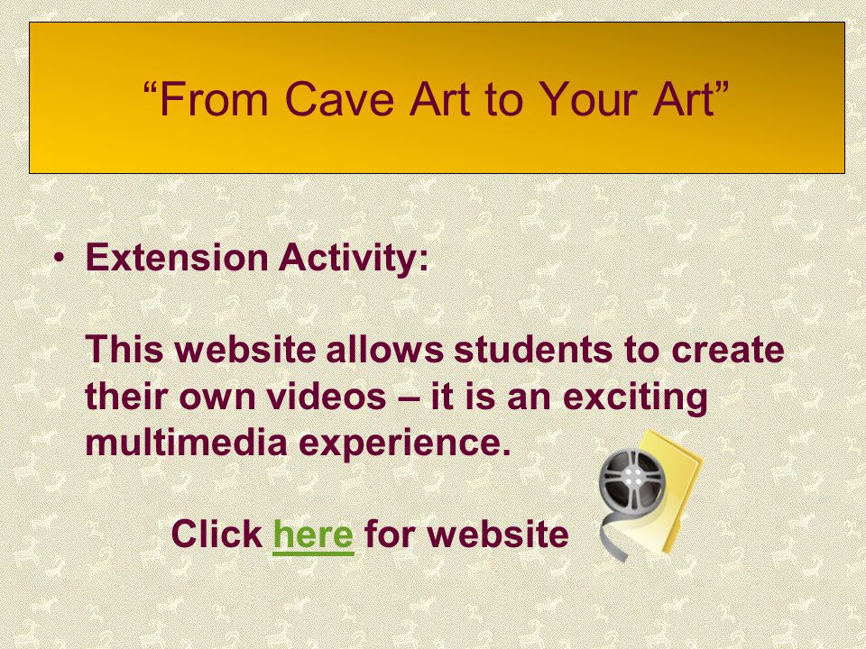 """""""From Cave Art to Your Art"""" Extension Activity: This website allows students to create their own videos – it is an exciting multimedia experience. Cli"""