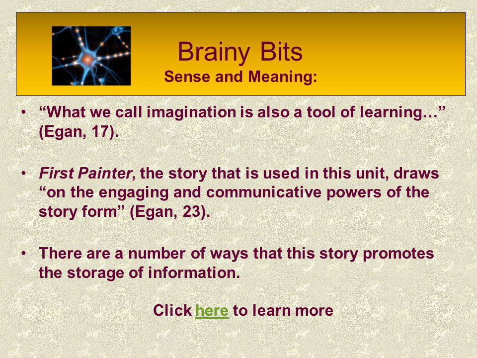 """Brainy Bits Sense and Meaning: """"What we call imagination is also a tool of learning…"""" (Egan, 17). First Painter, the story that is used in this unit,"""