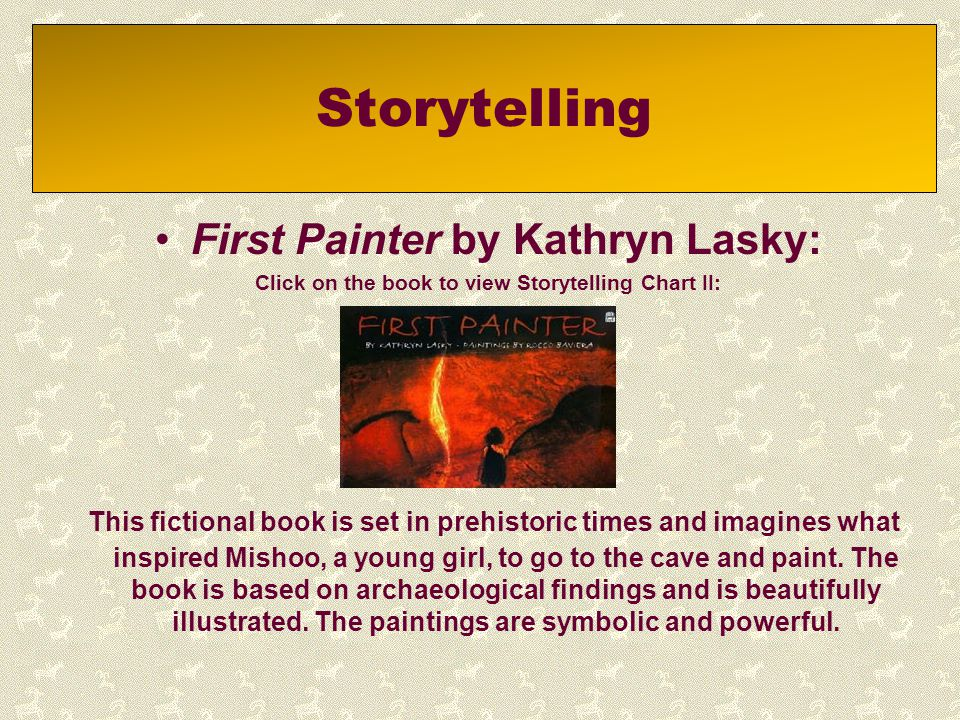 Storytelling First Painter by Kathryn Lasky: Click on the book to view Storytelling Chart II: This fictional book is set in prehistoric times and imag