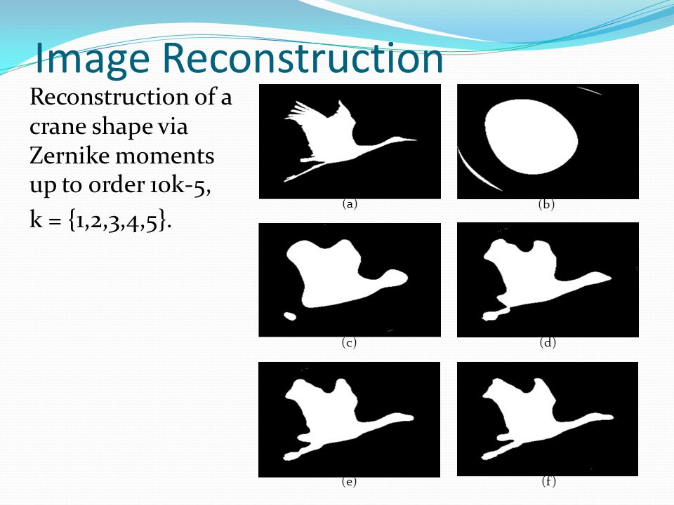 Image Reconstruction Reconstruction of a crane shape via Zernike moments up to order 10k-5, k = {1,2,3,4,5}.