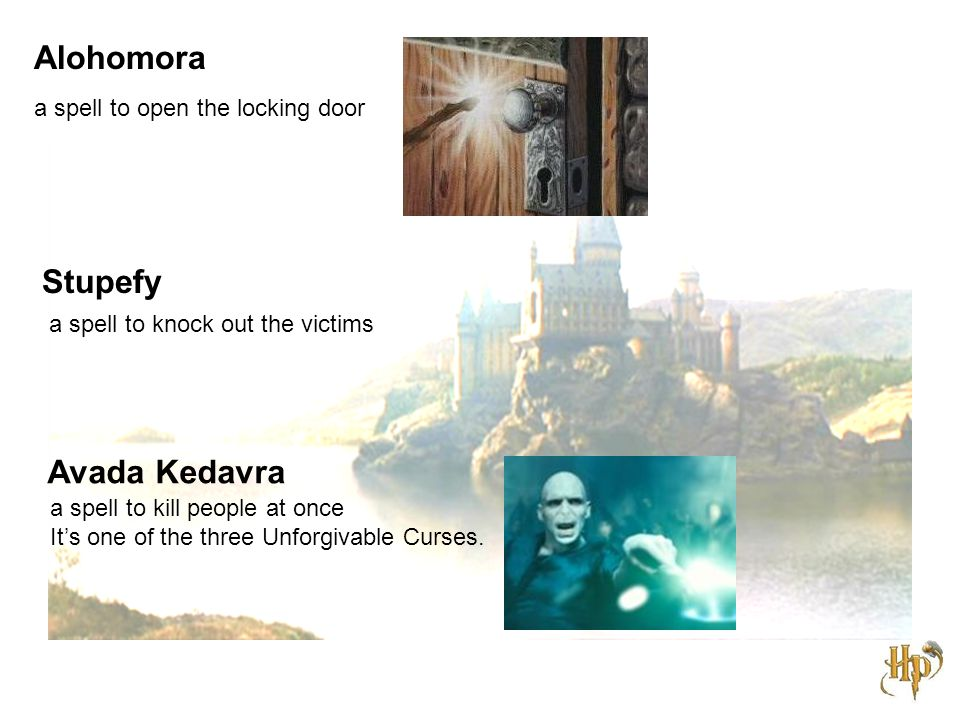 Alohomora a spell to open the locking door Avada Kedavra a spell to kill people at once It's one of the three Unforgivable Curses.