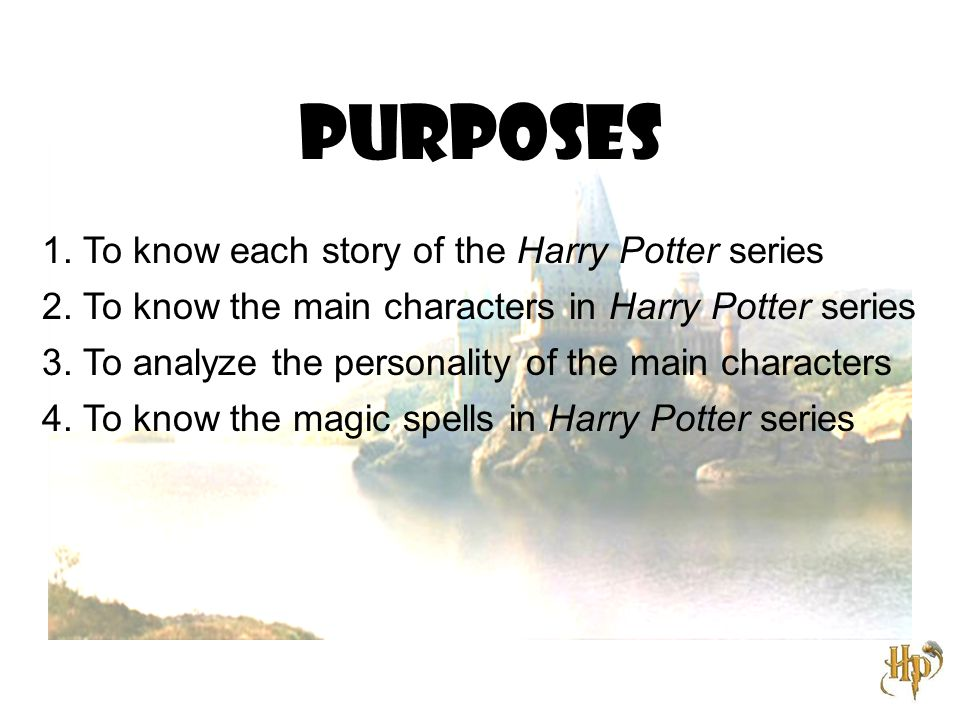 Purposes 1. To know each story of the Harry Potter series 2.