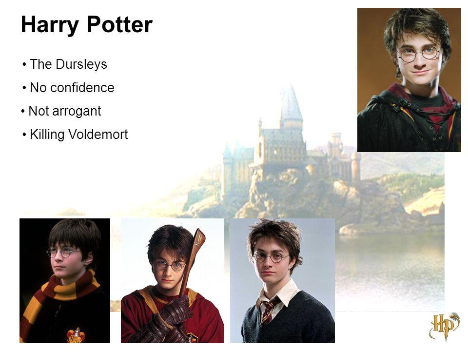 Harry Potter The Dursleys No confidence Not arrogant Killing Voldemort